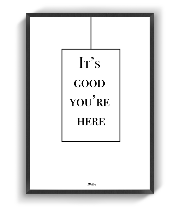 It's good you're here